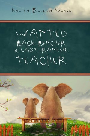 Wanted Back Bencher & Last Ranker Teacher - Kavita Bhupta Gosh