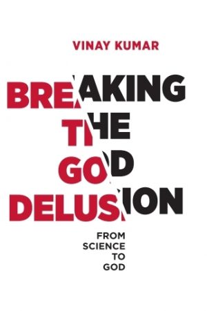 Breaking The God Delusion - Vinay Kumar