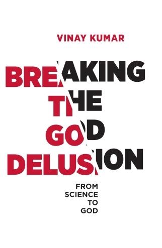 Breaking The God Delusion - Vinay Kumar