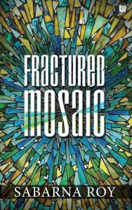Fractured Mosiac - Sabarna Roy